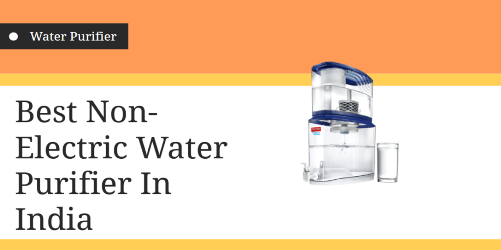 Best Non-Electric Water Purifier In India